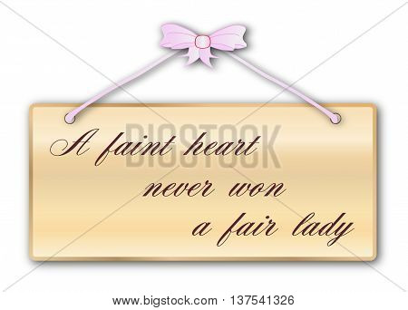 Faint Heart Never Won A Fair Lady plaque in woodgrain with pink ribbon and bow over a white background