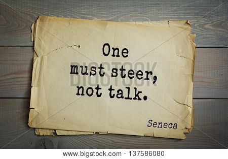 Quote of the Roman philosopher Seneca (4 BC-65 AD). One must steer, not talk.