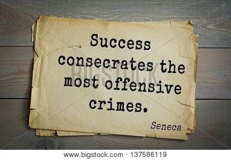 Quote of the Roman philosopher Seneca (4 BC-65 AD). Success consecrates the most offensive crimes.