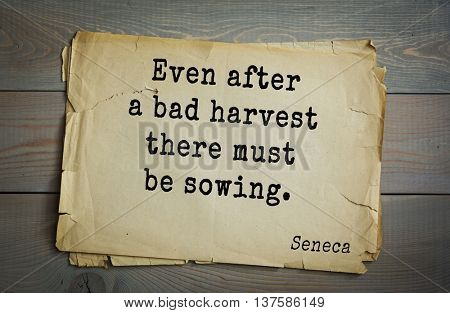 Quote of the Roman philosopher Seneca (4 BC-65 AD). Even after a bad harvest there must be sowing.