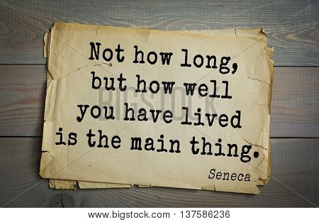 Quote of the Roman philosopher Seneca (4 BC-65 AD). Not how long, but how well you have lived is the main thing.