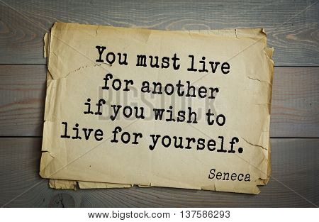 Quote of the Roman philosopher Seneca (4 BC-65 AD). You must live for another if you wish to live for yourself.