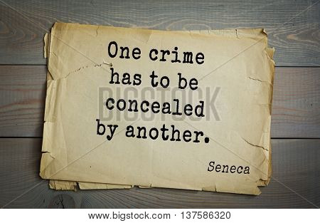 Quote of the Roman philosopher Seneca (4 BC-65 AD). One crime has to be concealed by another.