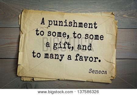 Quote of the Roman philosopher Seneca (4 BC-65 AD). A punishment to some, to some a gift, and to many a favor.