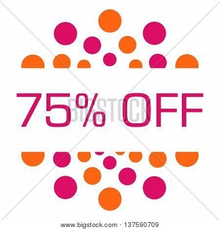 Seventy-five percent off concept image with text over pink orange background.