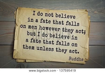 Buddha quote on old paper background. I do not believe in a fate that falls on men however they act; but I do believe in a fate that falls on them unless they act.