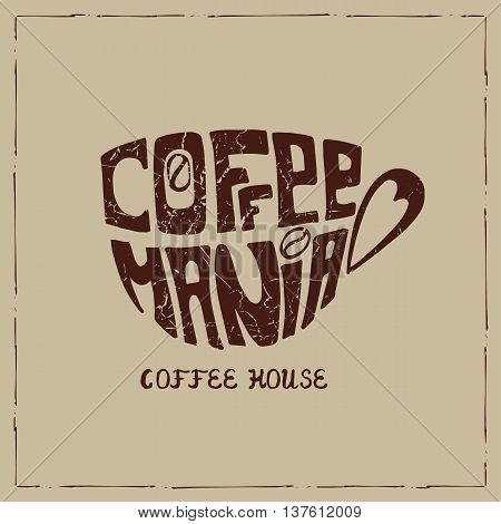 Vector Cup of coffee .Lettering cofemania.Hand painting logo, icon.Brown grunge texture. Banner  in a door and a passerby.Illustration