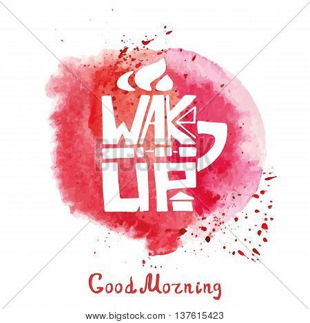Lettering  mug shape, Cup of tea, coffee with inscription wake up, Watercolor red splash.Hand painting logo, icon , grunge bascground .Banner in a door and a passerby.Typographic Vector Illustration