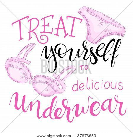 vector hand lettering quote - treat yourself to delicious underwear - with lace panty and bra.
