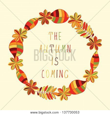 Decorative frame with abstract autumn leaves and flowers in autumn colors- The autumn is coming hand drawn text