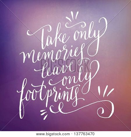 Motivational Quote on abstract color background - Take only memories leave only foot prints