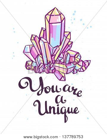 You are a unique. Hand drawn calligraphic vector quote with magic crystals.