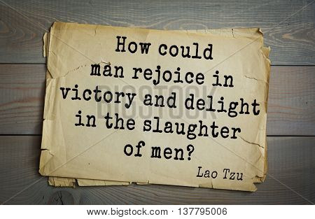 Ancient chinese philosopher Lao Tzu quote on old paper background. How could man rejoice in victory and delight in the slaughter of men?