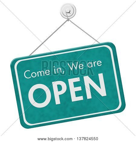 Come in We are Open Sign A teal hanging sign with text Come in We are Open isolated over white, 3D Illustration