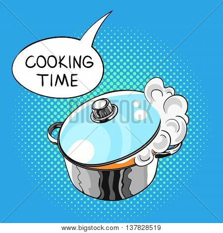 Vector hand drawn pop art illustration of pan with a steam pulled out from the glass lid. Speech bubble with the words