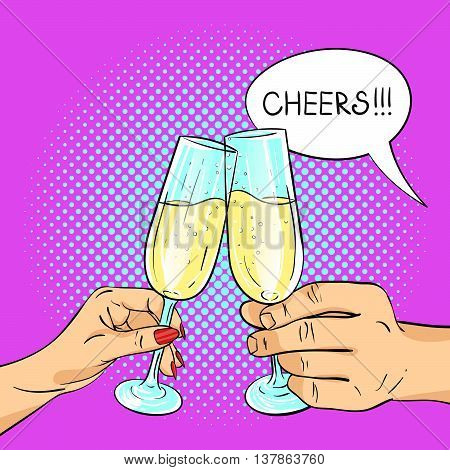 Vector hand drawn pop art illustration of man and woman hands holding glasses of champagne. Retro style. Speech bubble and the word