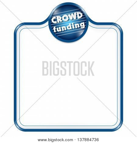 Blue vector frame for your text and binary code and the words crowd funding