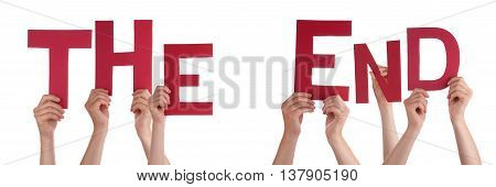 Many Caucasian People And Hands Holding Red Letters Or Characters Building The Isolated English Word The End On White Background