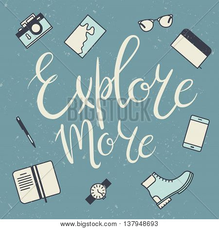 Vintage world exploration card. Phrase Explore more. Brush hand lettering and flat travel icons on texture background