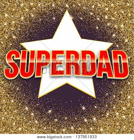 Super dad bright lettering. Vector glossy bright text with glitter and star on twinkle background. Greeting card for your design and congratulations