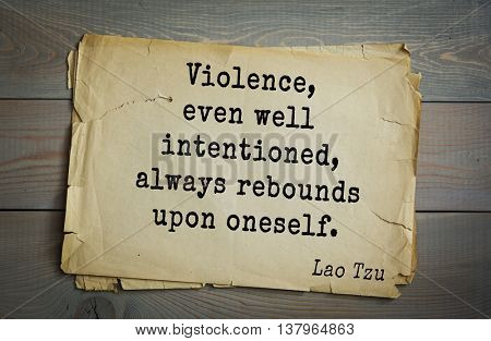 Lao Tzu (ancient Chinese philosopher VI-B BC. E) the citation. Violence, even well intentioned, always rebounds upon oneself.