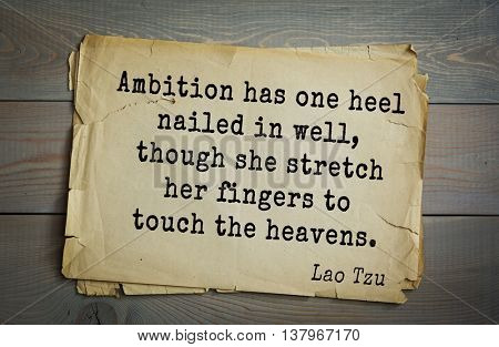 Lao Tzu (ancient Chinese philosopher VI-B BC. E) the citation. Ambition has one heel nailed in well, though she stretch her fingers to touch the heavens.