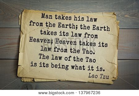 Ancient chinese philosopher Lao Tzu quote. Man takes his law from the Earth; the Earth takes its law from Heaven; Heaven takes its law from the Tao. The law of the Tao is its being what it is.
