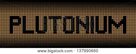 Plutonium text on radioactive warning symbols illustration