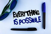 Conceptual Hand Writing Showing Everything Is Possible. Business Photo Showcasing All You Think Or D poster