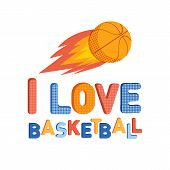 I Love Basketball. Logo On The Theme Of Basketball. Flying Basketball Ball And Bright Colored Letter poster