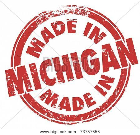 Made in Michigan words in a round red ink stamp as a badge, logo or emblem showing pride in manufacturing or production in the state