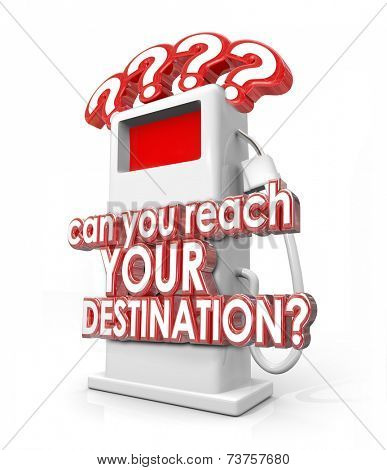 Can You Reach Your Destination 3d red words on a fuel pump asking if you have enough gas, power or energy to get you where you want to be