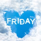 foto of friday  - friday time happy for holiday concept inside blue sky shape heart from cloud frame - JPG