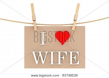 I Love Wife With Heart Hanging With Clothespins