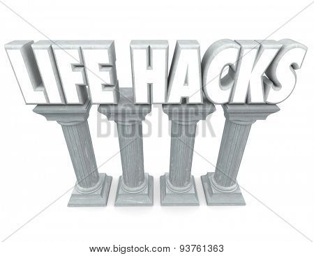 Life Hacks words in 3d letters on stone or marble columns to illustrate tools, techniques, tips, advice and steps to improve your habits, work and increase efficiency and productivity
