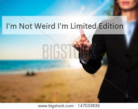 I'm Not Weird Im Limited Edition - Businesswoman Pressing High Tech  Modern Button On A Virtual Back