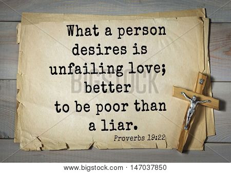 TOP-150 Bible Verses about Love.What a person desires is unfailing love; better to be poor than a liar.