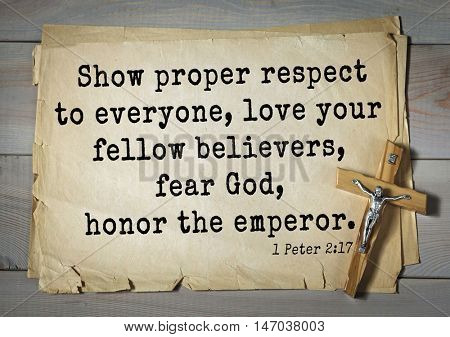 TOP-150 Bible Verses about Love.Show proper respect to everyone, love your fellow believers, fear God, honor the emperor.