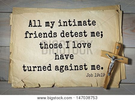 TOP-150 Bible Verses about Love.All my intimate friends detest me; those I love have turned against me.