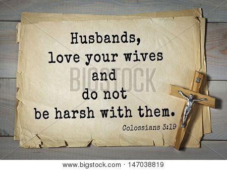 TOP-150 Bible Verses about Love.Husbands, love your wives and do not be harsh with them.