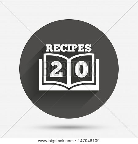 Cookbook sign icon. 20 Recipes book symbol. Circle flat button with shadow. Vector