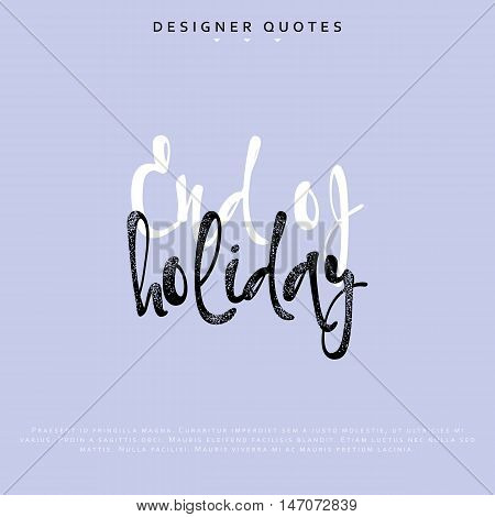 End of holiday inscription. Hand drawn calligraphy, lettering motivation poster. Modern brush calligraphy. Isolated phrase vector illustration.