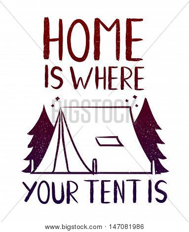Home is where your tent is - print design for t-shirt. Travel hipster illustration