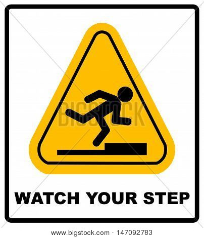 Watch your step sign. Vector yellow triangle symbol isolated on white. Warning sticker label for public places.