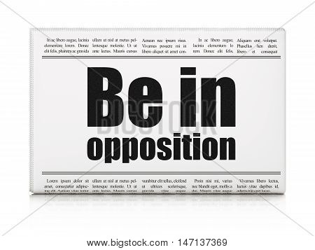 Politics concept: newspaper headline Be in Opposition on White background, 3D rendering
