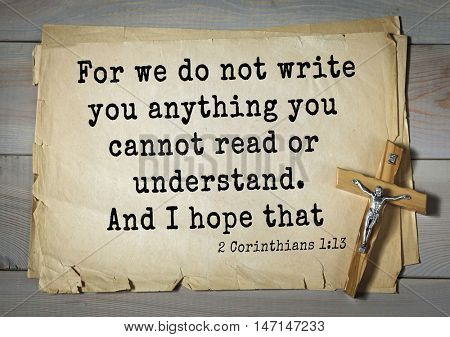TOP- 100. Bible Verses about Hope.For we do not write you anything you cannot read or understand. And I hope that