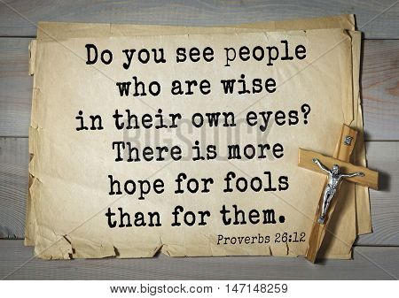TOP- 100. Bible Verses about Hope.Do you see people who are wise in their own eyes? There is more hope for fools than for them.