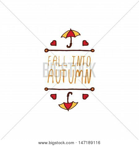 Hand-sketched typographic element with umbrella, hearts and text on white background. Fall into autumn