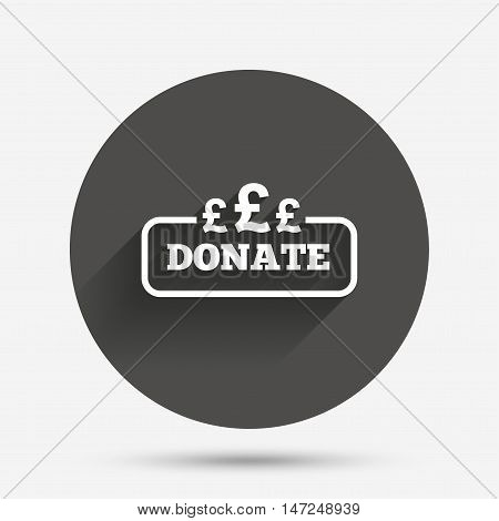 Donate sign icon. Pounds gbp symbol. Circle flat button with shadow. Vector