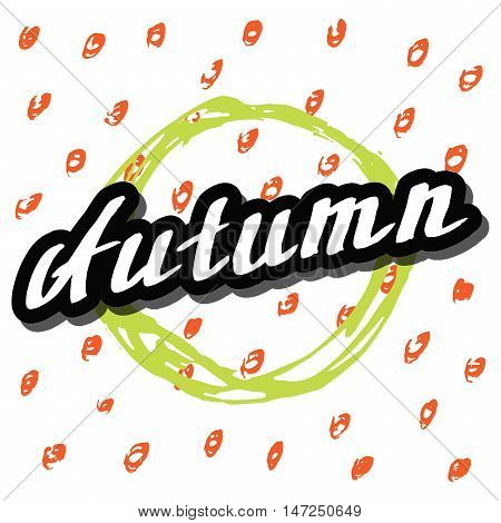 Hello Autumn. Lettering background. Perfect Hand Drawn Art-illustration. Card creativity design. Handwritten letters. Poster, banner, postcard with quote, text, phrase for fall. Vector illustration.